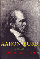 Aaron Burr: A Biography by Nathan Schachner