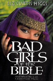 Bad Girls of the Bible and What We Can Learn…