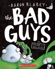 The Bad Guys in Alien vs Bad Guys (The Bad…
