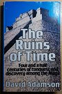 The Ruins Of Time; Four and a half centuries of conquest and discovery - David Grant Adamson