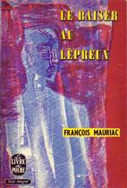 Le Baiser au lépreux by François Mauriac