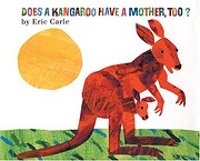 Eric Carle Does a Kangaroo Have a Mother…