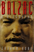 Balzac: A Biography by Graham Robb