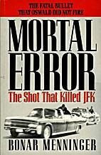 Mortal Error: The Shot That Killed JFK by…