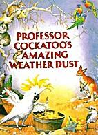Professor Cockatoo's Amazing Weather Dust by…