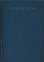 George W. Julian by Mrs. Grace Giddings…