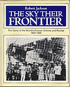 The Sky Their Frontier : The story of the…