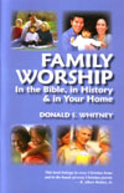 Family Worship: In the Bible, in History &…