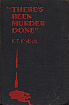 There's Been Murder Done by K. T. Knoblock