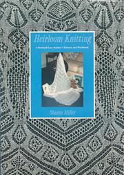 Heirloom Knitting by Sharon Miller
