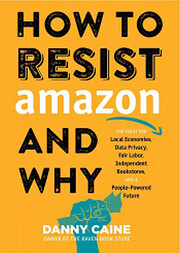 How to Resist Amazon and Why de Danny Caine