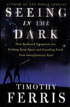 Seeing in the dark by Timothy Ferris