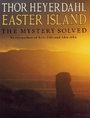 Easter Island: The Mystery Solved - Thor Heyerdahl