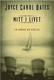Mitt i livet : en roman om kärlek de…