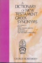 A Dictionary of New Testament Greek Synonyms by George Ricker Berry