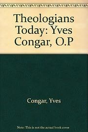 Theologians Today: Yves Congar, O.P…