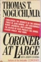 Coroner at Large by Thomas T. Noguchi