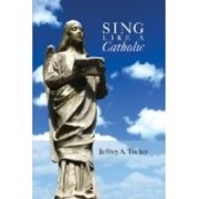 Sing Like a Catholic – tekijä: Jeffrey A.…