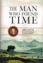 The Man Who Found Time: James Hutton And The…