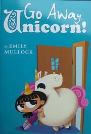 Go Away, Unicorn! por Emily Mullock