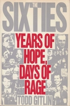 The Sixties: Years of Hope, Days of Rage by…