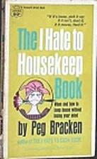 The I Hate to Housekeep Book by Peg Bracken