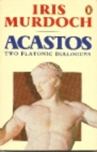Acastos: Two Platonic Dialogues by Iris…