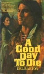 A good day to die: A novel af Del Barton