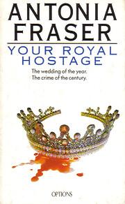 YOUR ROYAL HOSTAGE de Antonia Fraser