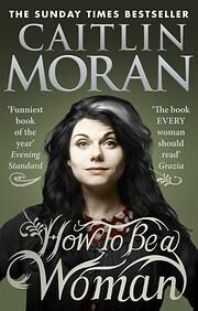 How to Be a Woman av Caitlin Moran