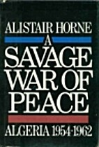 A Savage War of Peace: Algeria 1954-1962 by…