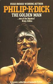 The golden man – tekijä: Philip K. Dick
