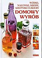 Domowy wyrób : Wódki, nalewki, miody,…