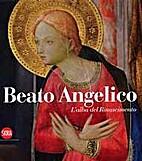 Beato Angelico. L'alba del rinascimento by…