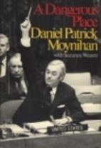 A Dangerous Place by Daniel Patrick Moynihan