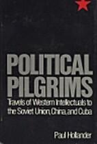 Political Pilgrims: Travels of Western…