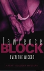 EVEN THE WICKED (MATT SCUDDER MYSTERY S.) - Lawrence Block