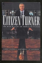 Citizen Turner: The Wild Rise of an American…