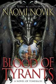 Blood of Tyrants (Temeraire) de Naomi Novik