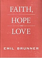 Faith, hope, and love by Emil Brunner