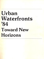 Urban Waterfronts '84 : Toward New Horizons…