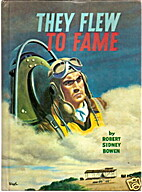 They Flew to Fame by Robert Sidney Bowen