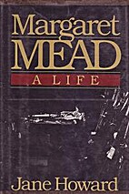 Margaret Mead: A Life by Jane Howard