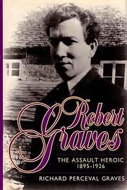 Robert Graves: The Assault Heroic 1895-1926…