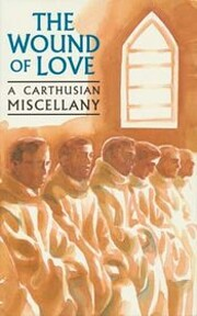 The Wound of Love: A Carthusian Miscellany…