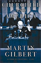 Churchill and America by Martin Gilbert