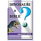 Dinosaurs and the Bible by Ken Ham