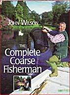 The Complete Coarse Fisherman by John Wilson