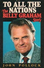 To all the nations : the Billy Graham story…