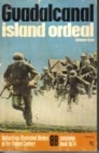 Guadalcanal, Island Ordeal by Graeme Kent